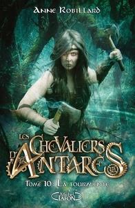 Anne Robillard - Les chevaliers d'Antarès Tome 10 : La tourmente.