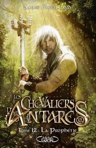 Anne Robillard - Les chevaliers d'Antarès Tome 12 : La Prophétie.
