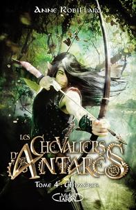 Anne Robillard - Les chevaliers d'Antarès Tome 4 : Chimères.
