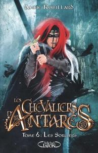Anne Robillard - Les chevaliers d'Antarès Tome 6 : Les sorciers.