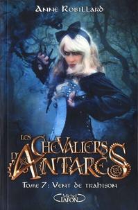 Anne Robillard - Les chevaliers d'Antarès Tome 7 : Vent de trahison.