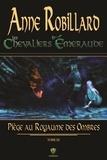 Anne Robillard - Les Chevaliers d'Emeraude  : Les Chevaliers d'Émeraude 03 : Piège au royaume des ombres - Piège au royaume des ombres.