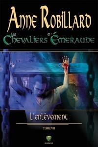 Anne Robillard - Les Chevaliers d'Emeraude  : Les Chevaliers d'Émeraude 07 : L'enlèvement - L'enlèvement.
