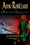 Anne Robillard - Les Chevaliers d'Emeraude  : Les Chevaliers d'Émeraude 1: Le feu dans le ciel - Le feu dans le ciel.