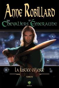 Anne Robillard - Les Chevaliers d'Emeraude  : Les Chevaliers d'Émeraude 11 : La justice céleste - La justice céleste.