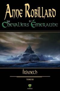 Anne Robillard - Les Chevaliers d'Emeraude  : Les Chevaliers d'Émeraude 12 : Irianeth - Irianeth.