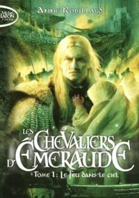 Anne Robillard - Les Chevaliers d'Emeraude Tome 1 : Le feu dans le ciel.