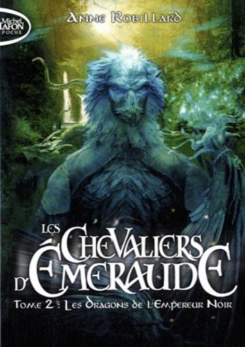 Anne Robillard - Les Chevaliers d'Emeraude Tome 2 : Les dragons de l'Empereur Noir.