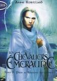 Anne Robillard - Les Chevaliers d'Emeraude Tome 3 : Piège au Royaume des Ombres.
