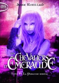 Anne Robillard - Les Chevaliers d'Emeraude Tome 4 : La princesse rebelle.