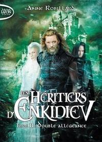 Anne Robillard - Les héritiers d'Enkidiev Tome 11 : Double allégeance.