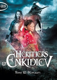 Anne Robillard - Les héritiers d'Enkidiev Tome 12 : Kimaati.