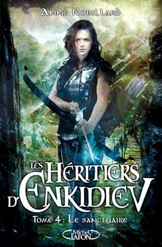 Anne Robillard - Les héritiers d'Enkidiev Tome 4 : Le sanctuaire.