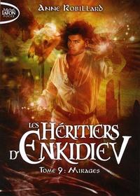 Anne Robillard - Les héritiers d'Enkidiev Tome 9 : Mirages.
