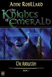 Anne Robillard - The Knights of Emerald  : The Knights of Emerald 07 : The Abduction - The Abduction.