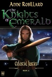 Anne Robillard - The Knights of Emerald  : The Knights of Emerald 11 : Celestial Justice - Celestial Justice.