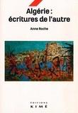 Anne Roche - Algérie : écritures de l'autre.