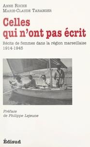 Anne Roche et Marie-Claude Taranger - Celles qui n'ont pas écrit - Récits de femmes dans la région marseillaise, 1914-1945.