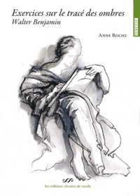 Anne Roche - Exercices sur le tracé des ombres - Walter Benjamin.