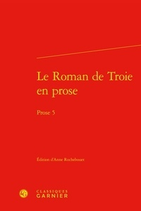 Anne Rochebouet - Le roman de Troie en prose - Prose 5.