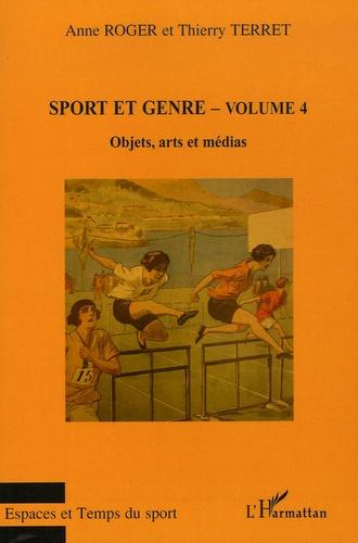 Anne Roger et Thierry Terret - Sport et genre - Volume 4, Objets, arts et médias.