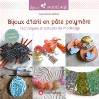 Anne Rohée-Brière - Bijoux d'Idril en pâte polymère - Techniques et astuces de modelage.