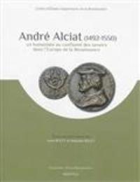Anne Rolet et Stéphane Rolet - André Alciat, 1492-1550 : un humaniste au confluent des savoirs dans l'Europe de la Renaissance.