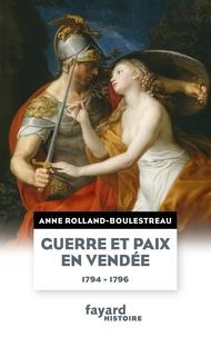 Anne Rolland - Guerre et paix en Vendée (1794-1796).