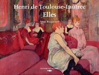 Anne Roquebert - Henri de Toulouse-Lautrec, Elles.