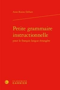 Anne-Rosine Delbart - Petite grammaire instructionnelle pour le français langue étrangère.