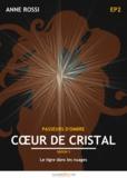 Anne Rossi - Cœur de cristal, épisode 2 - Le tigre dans les nuages.