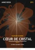 Anne Rossi - Cœur de cristal, épisode 3 - Le Mont du Matin Calme.