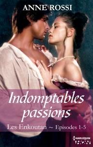 Anne Rossi - Indomptables passions - Les Enkoutan - Episodes 1 à 5.