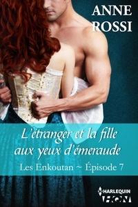 Anne Rossi - L'étranger et la fille aux yeux d'émeraude - Les Enkoutan - Episode 7.