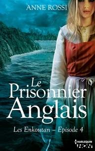 Anne Rossi - Le Prisonnier anglais - Les Enkoutan - Episode 4.