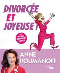 Anne Roumanoff - Divorcée et joyeuse ! - Ou comment survivre au divorce.
