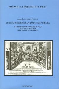 Anne Rousselet-Pimont - Le Chancelier et la loi au XVIe siècle - D'après l'oeuvre d'Antoine Duprat, de Guillaume Poyet et de Michel de l'Hospital.