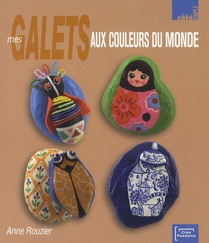 Anne Rouzier - Mes galets aux couleurs du monde.