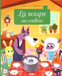 Anne Royer et Coralie Vallageas - La soupe au caillou.