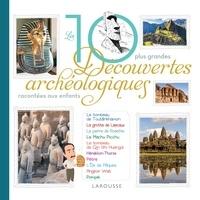 Anne Royer - Les 10 grandes découvertes archéologiques.
