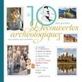 Anne Royer et Alain Boyer - Les 10 plus belles découvertes archéologiques racontées aux enfants.