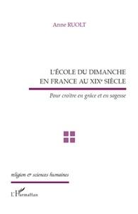 Anne Ruolt - L'école du Dimanche en France au XIXe siècle - Pour croître en grâce et en sagesse.