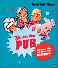 Anne Saint Dreux - Génération Pub - Ces spots télé qui nous ont marqués.