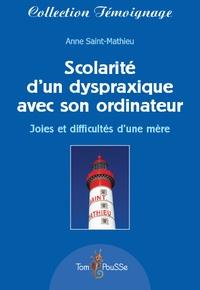 Anne Saint-Mathieu - Scolarité d'un dyspraxique avec son ordinateur - Joies et difficultés d'une mère.
