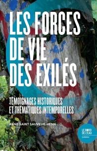 Anne Saint Sauveur-Henn - Les forces de vie des exilés - Témoignages historiques et thématiques intemporelles.