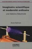 Anne Salmon - Imaginaire scientifique et moderniticité - Une histoire d'électricité.