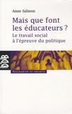 Anne Salmon - Mais que font les éducateurs ? - Le travail social à l'épreuve du politique.