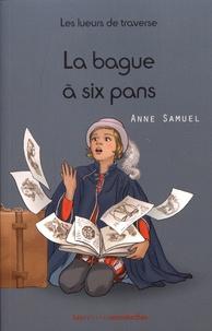 Anne Samuel - Les lueurs de traverse Tome 3 : La bague à six pans.