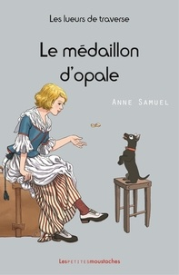 Anne Samuel - Les lueurs de traverse Tome 4 : Le médaillon d'opale.