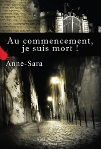 Anne-Sara - Au commencement, je suis mort !.